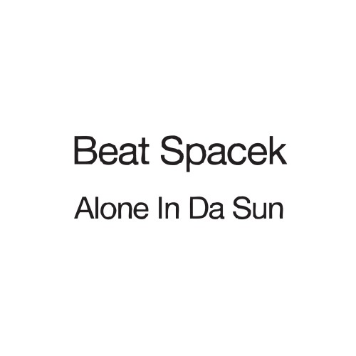 Alone In Da Sun - Beat Spacek
