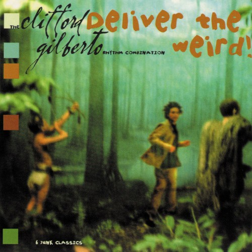 Deliver the Weird! - The Clifford Gilberto Rhythm Combination