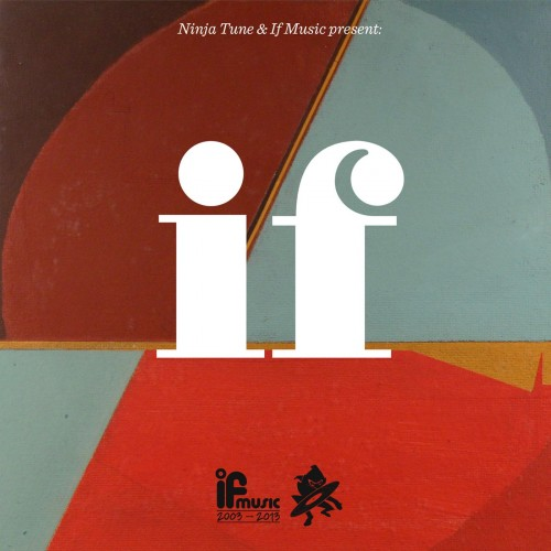 Ninja Tune & If Music Presents...If -