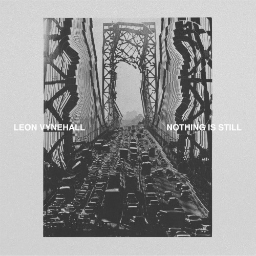 Nothing Is Still - Leon Vynehall