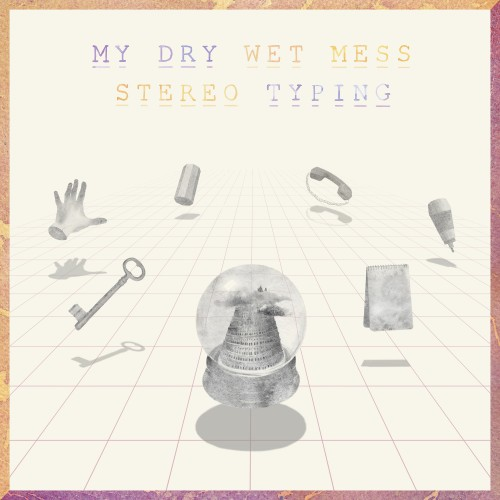 Stereo Typing - My Dry Wet Mess