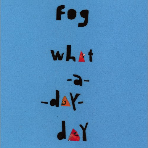 What A Day Day - Fog
