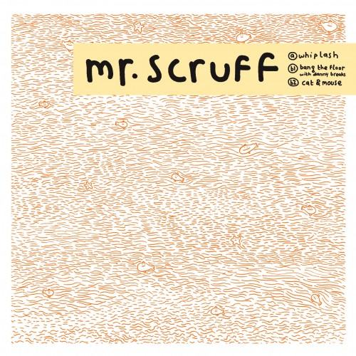 Whiplash / Bang The Floor / Cat and Mouse - Mr. Scruff